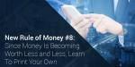 Ósma nowa zasada dotycząca pieniędzy: Wartość pieniędzy jest coraz mniejsza, więcnaucz się drukować własne