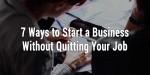 Siedem sposobów nastart wbiznesie bezrzucania pracy